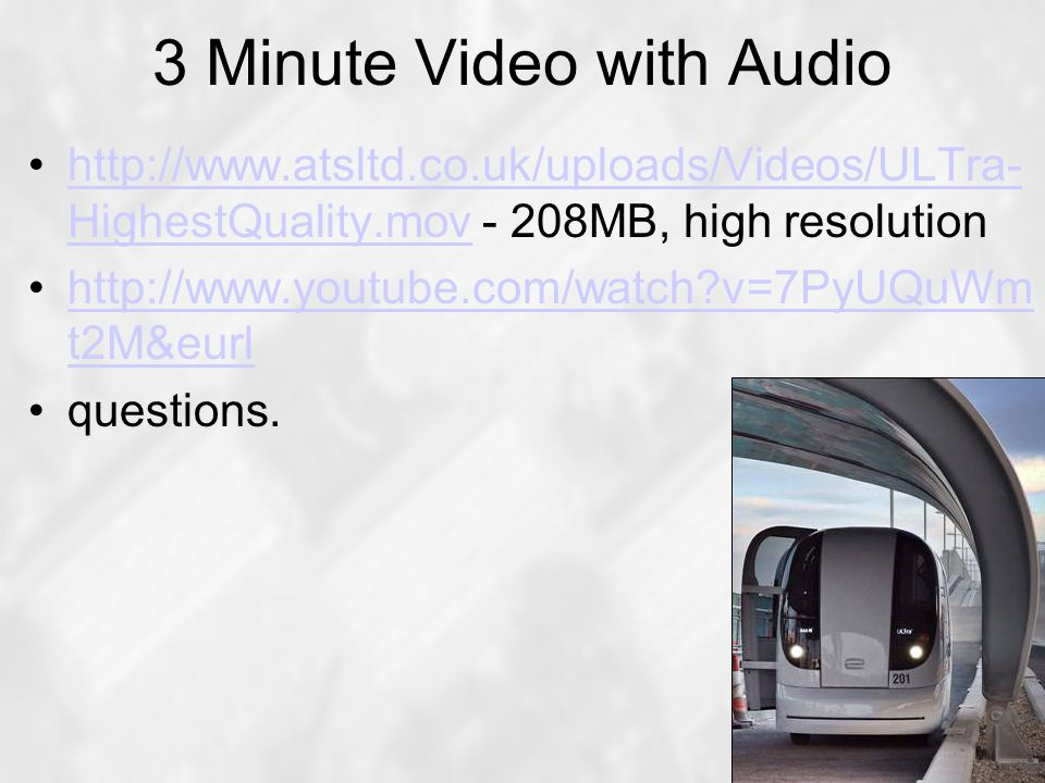 3 Minute Video with Audio http://www.atsltd.co.uk/uploads/Videos/ULTra- HighestQuality.mov - 208MB, high resolutionhttp://www.atsltd.co.uk/uploads/Videos/ULTra- HighestQuality.mov http://www.youtube.com/watch v=7PyUQuWm t2M&eurlhttp://www.youtube.com/watch v=7PyUQuWm t2M&eurl questions.
