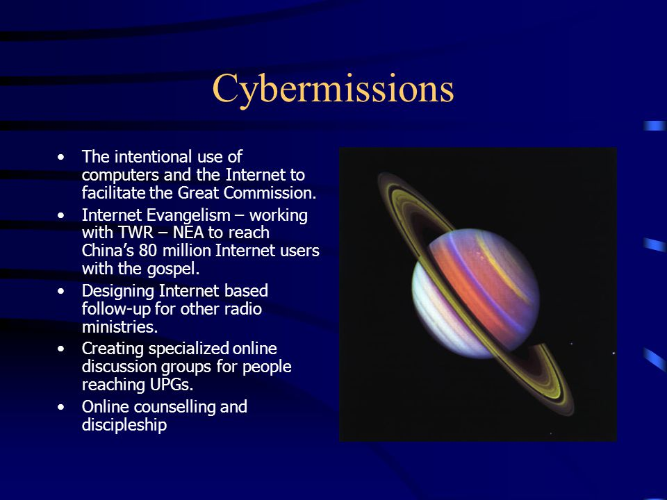 Cybermissions The intentional use of computers and the Internet to facilitate the Great Commission.