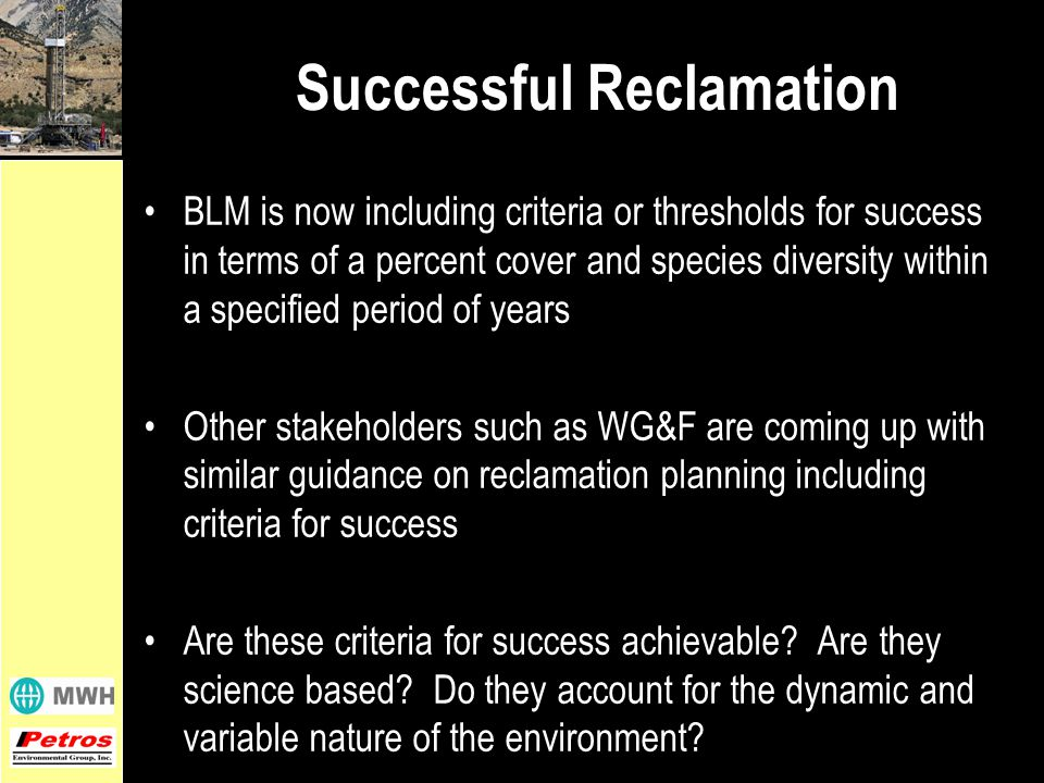 Successful Reclamation BLM is now including criteria or thresholds for success in terms of a percent cover and species diversity within a specified period of years Other stakeholders such as WG&F are coming up with similar guidance on reclamation planning including criteria for success Are these criteria for success achievable.