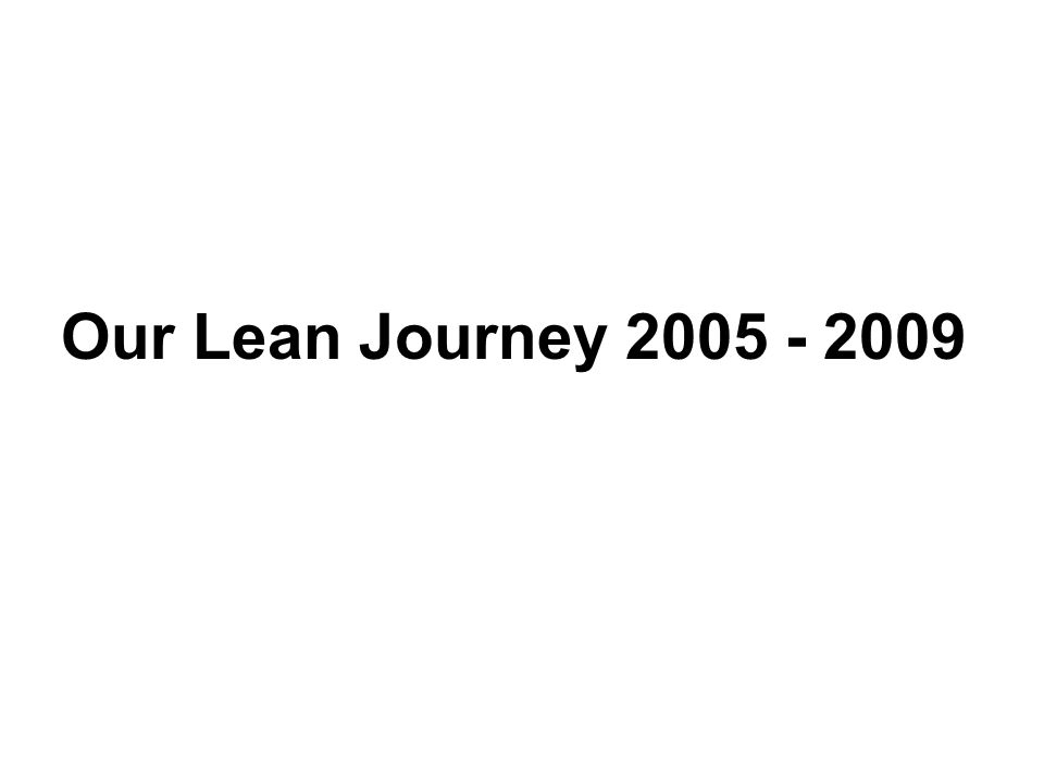 Our Lean Journey 2005 - 2009