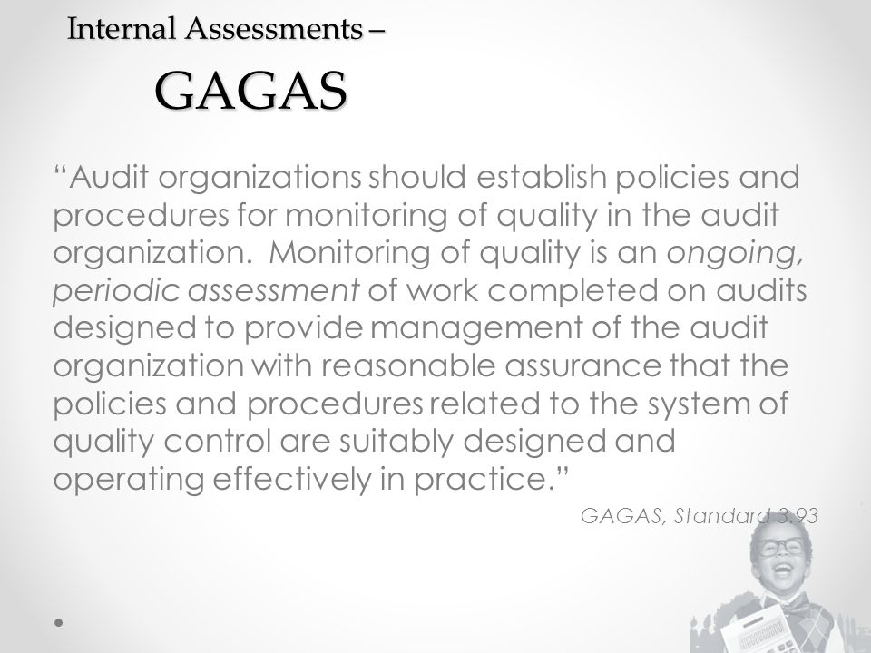 Internal Assessments – GAGAS Audit organizations should establish policies and procedures for monitoring of quality in the audit organization.