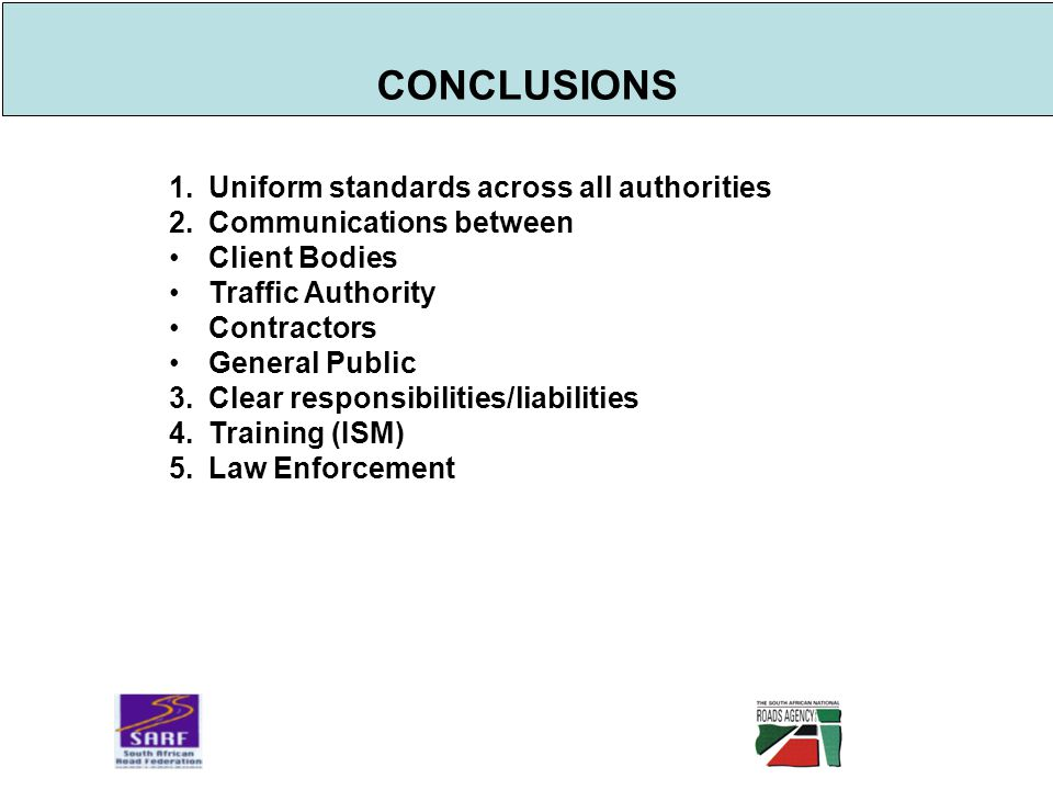 CONCLUSIONS 1.Uniform standards across all authorities 2.Communications between Client Bodies Traffic Authority Contractors General Public 3.Clear responsibilities/liabilities 4.Training (ISM) 5.Law Enforcement