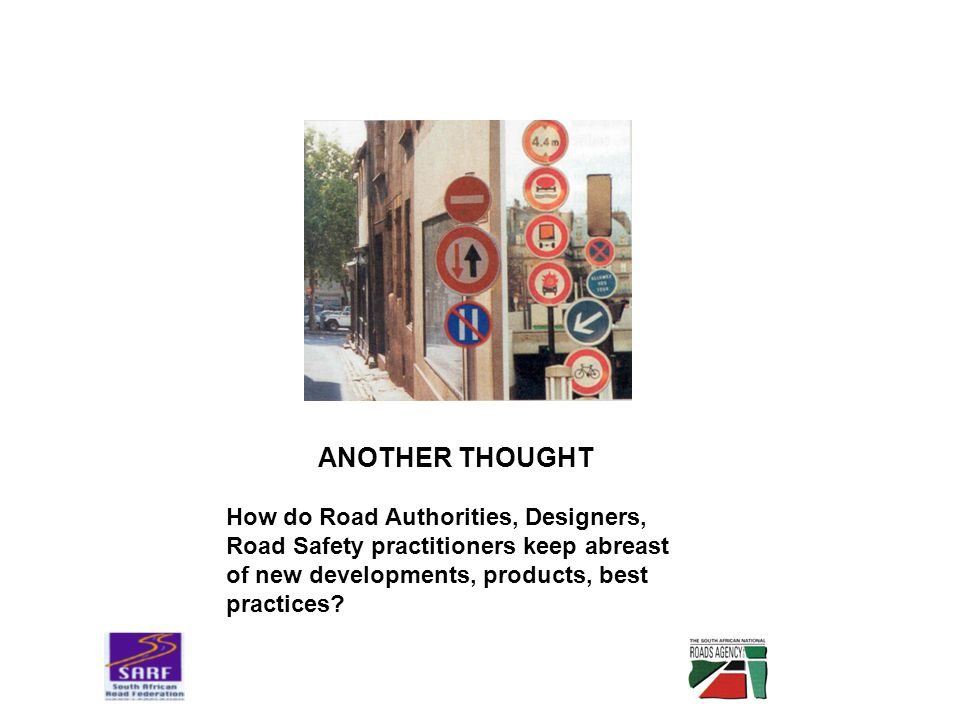 ANOTHER THOUGHT How do Road Authorities, Designers, Road Safety practitioners keep abreast of new developments, products, best practices?