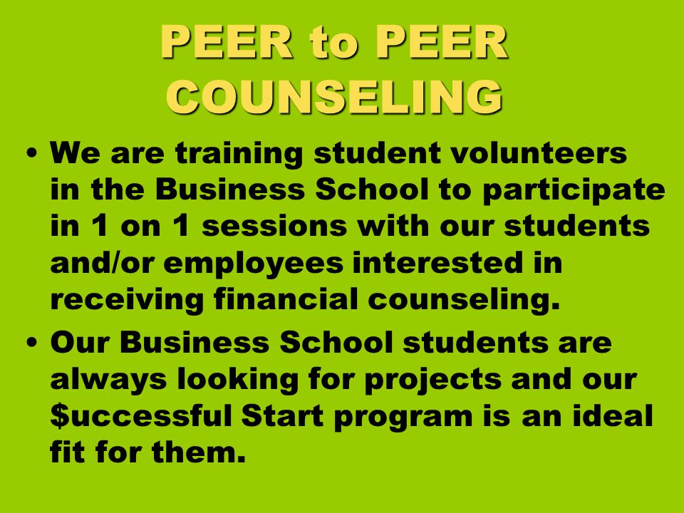 We are training student volunteers in the Business School to participate in 1 on 1 sessions with our students and/or employees interested in receiving financial counseling.