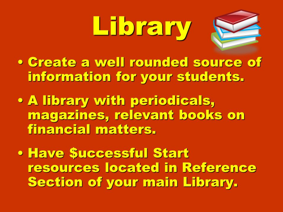 Library Create a well rounded source of information for your students.Create a well rounded source of information for your students.
