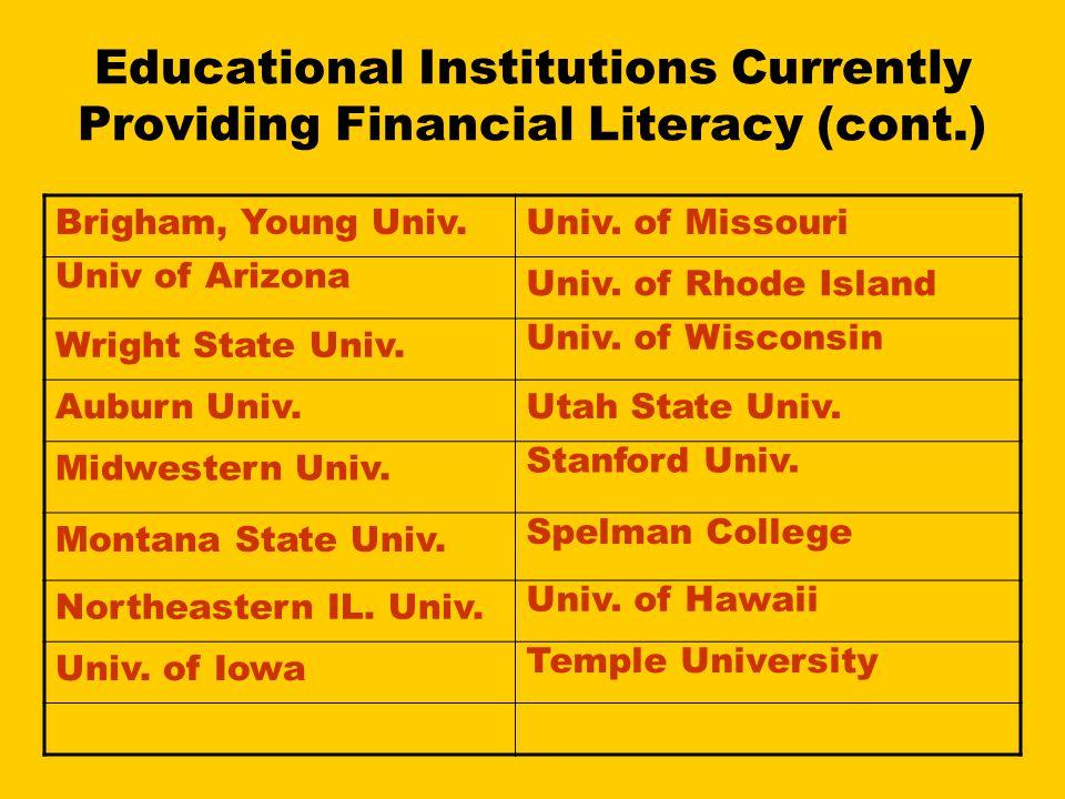 Educational Institutions Currently Providing Financial Literacy (cont.) Brigham, Young Univ.Univ. of Missouri Univ of Arizona Univ. of Rhode Island Wr