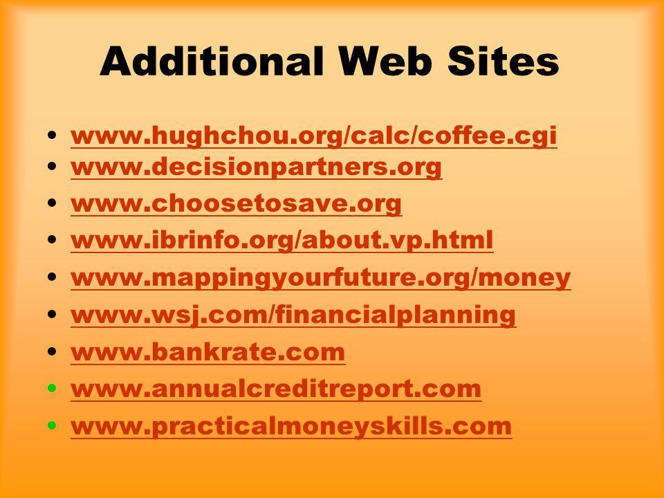 Additional Web Sites www.hughchou.org/calc/coffee.cgi www.decisionpartners.org www.choosetosave.org www.ibrinfo.org/about.vp.html www.mappingyourfutur