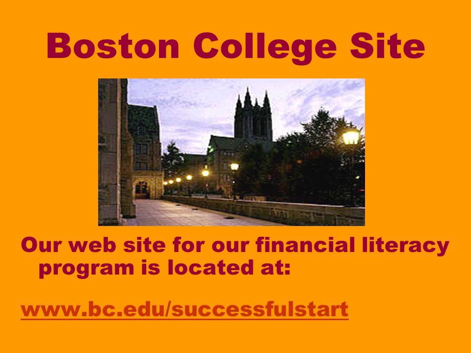 Boston College Site Our web site for our financial literacy program is located at: www.bc.edu/successfulstart