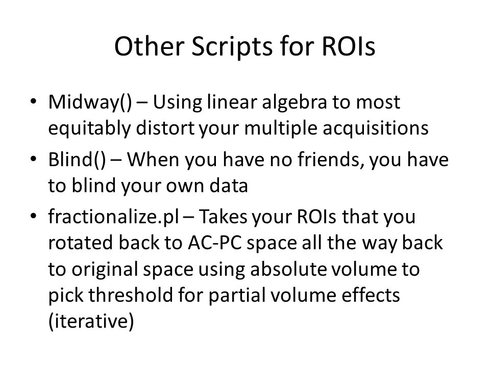 Other Scripts for ROIs Midway() – Using linear algebra to most equitably distort your multiple acquisitions Blind() – When you have no friends, you ha