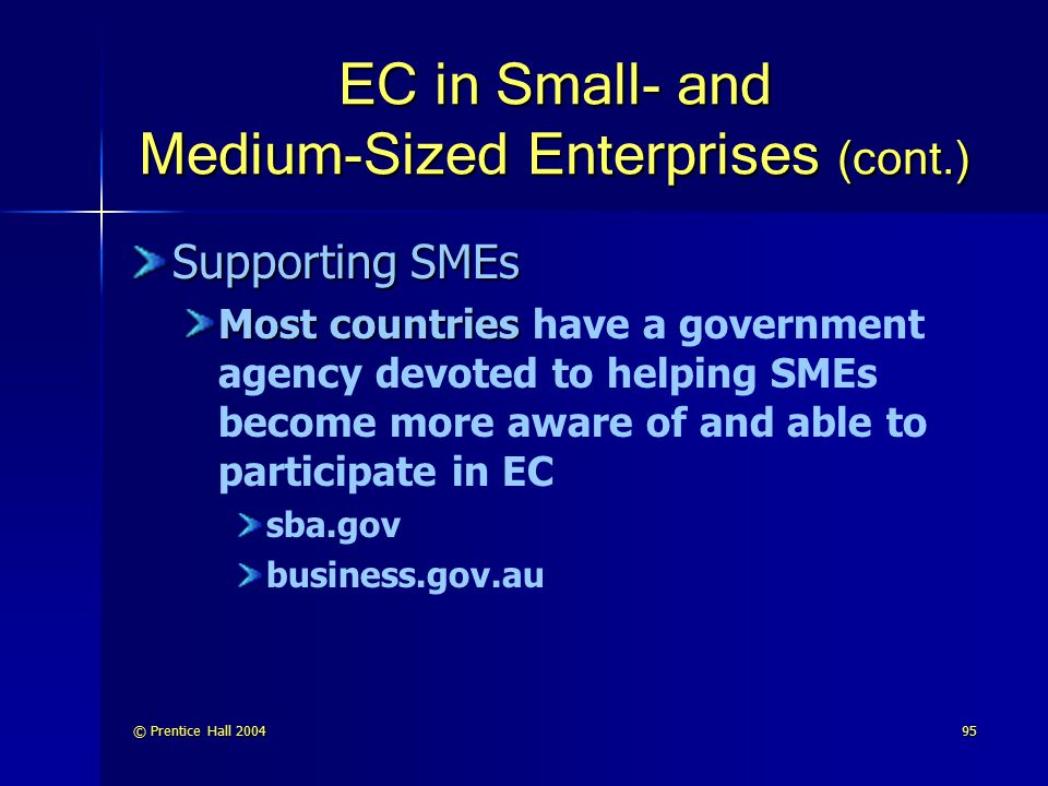 © Prentice Hall 200495 EC in Small- and Medium-Sized Enterprises (cont.) Supporting SMEs Most countries Most countries have a government agency devote