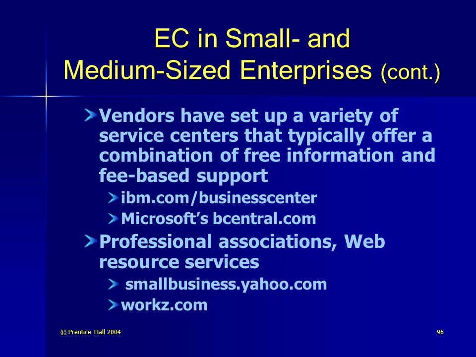 © Prentice Hall 200496 EC in Small- and Medium-Sized Enterprises (cont.) Vendors have set up a variety of service centers that typically offer a combi