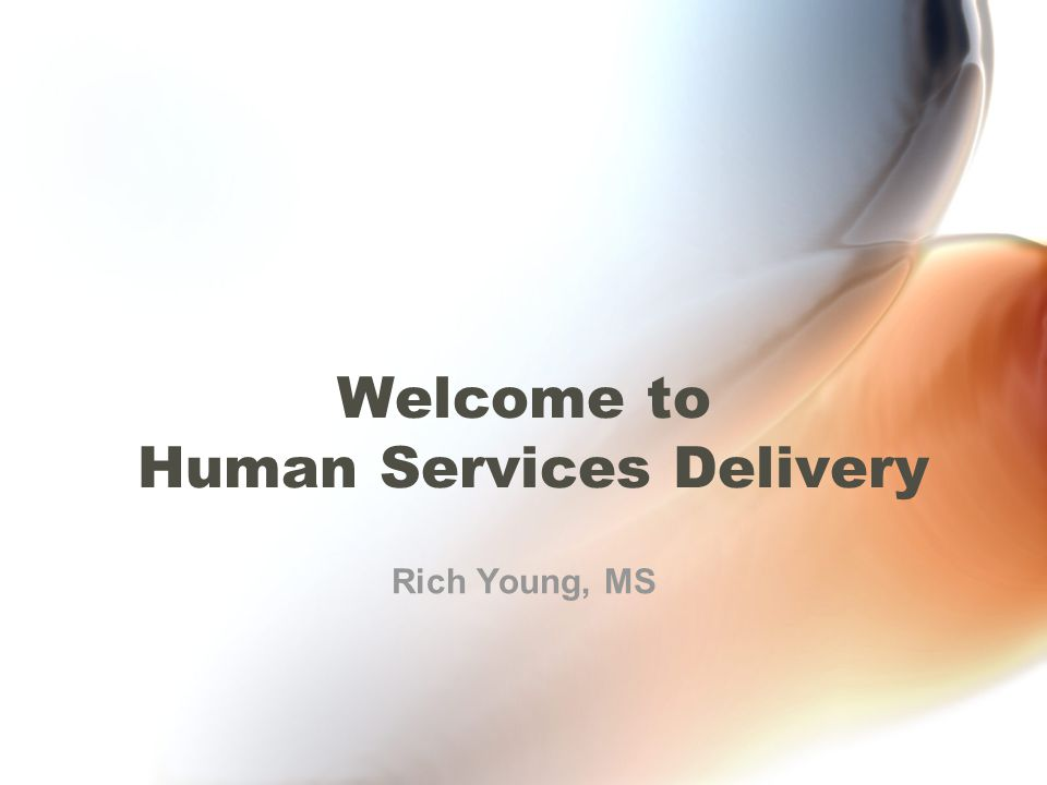 Welcome to Human Services Delivery Rich Young, MS