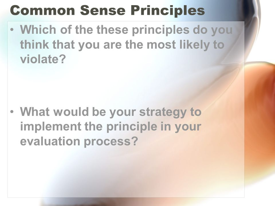 Common Sense Principles Which of the these principles do you think that you are the most likely to violate.
