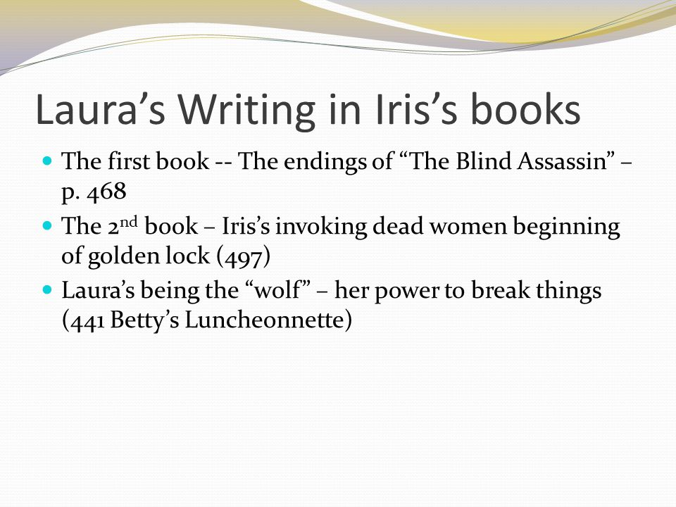 Laura's Writing in Iris's books The first book -- The endings of The Blind Assassin – p.