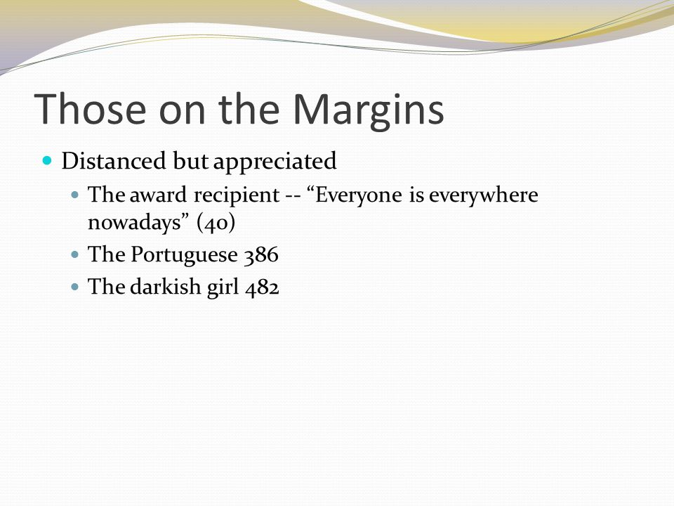 Those on the Margins Distanced but appreciated The award recipient -- Everyone is everywhere nowadays (40) The Portuguese 386 The darkish girl 482