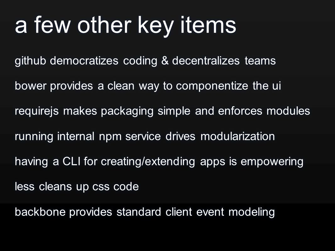 a few other key items github democratizes coding & decentralizes teams bower provides a clean way to componentize the ui requirejs makes packaging sim