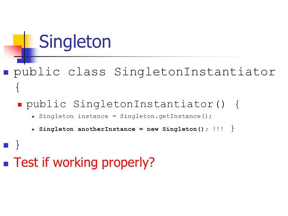 Singleton public class SingletonInstantiator { public SingletonInstantiator() { Singleton instance = Singleton.getInstance(); Singleton anotherInstance = new Singleton(); !!.