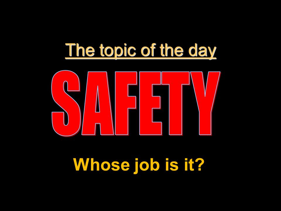The topic of the day Whose job is it?