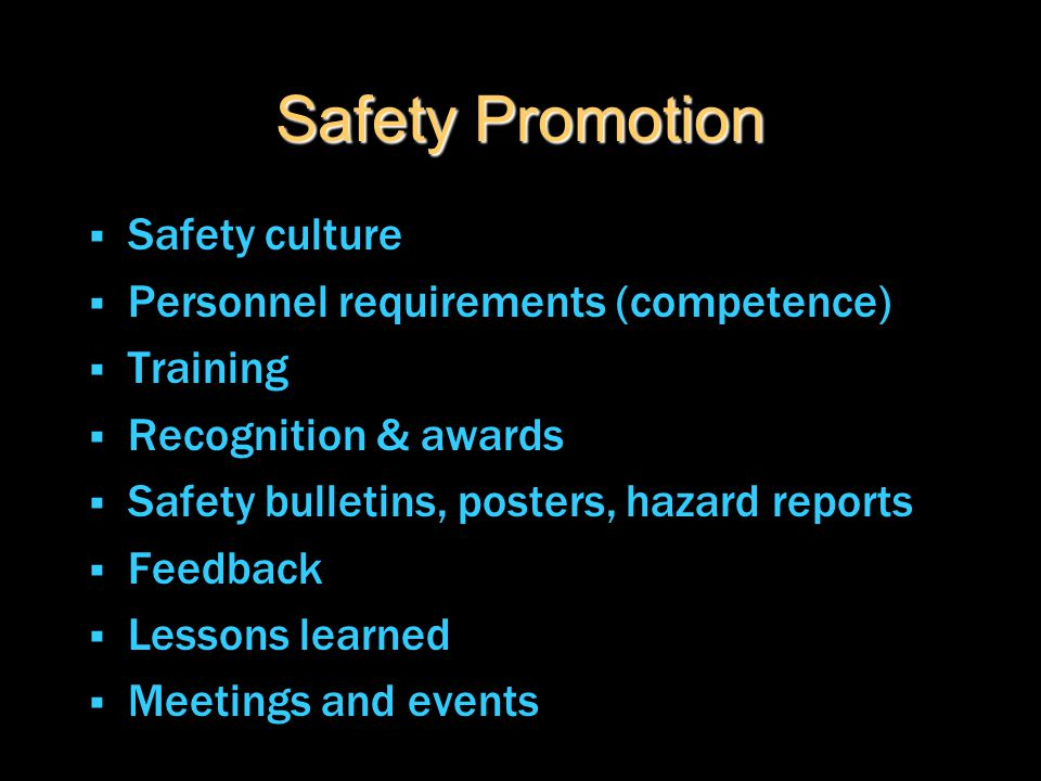 Safety Promotion  Safety culture  Personnel requirements (competence)  Training  Recognition & awards  Safety bulletins, posters, hazard reports