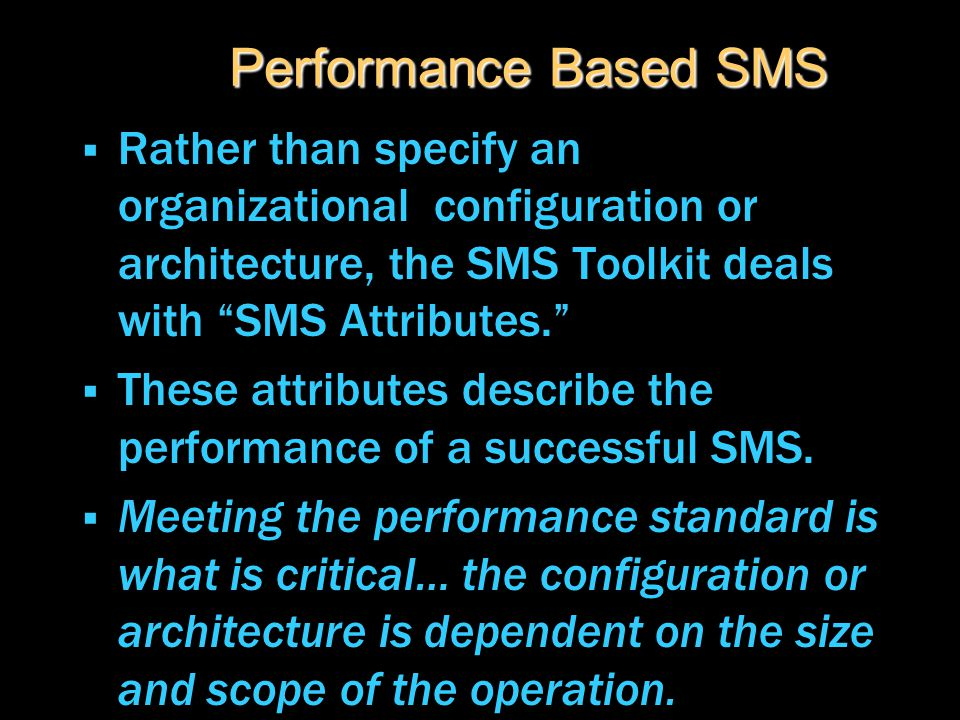 "Performance Based SMS  Rather than specify an organizational configuration or architecture, the SMS Toolkit deals with ""SMS Attributes.""  These attr"