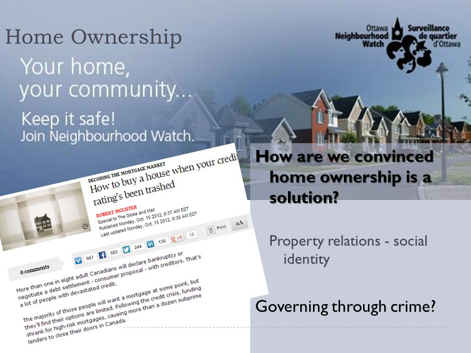 Home Ownership How are we convinced home ownership is a solution? Property relations - social identity Governing through crime?