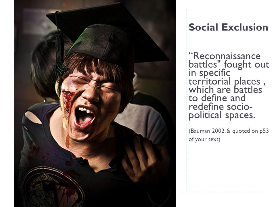Social Exclusion Reconnaissance battles fought out in specific territorial places, which are battles to define and redefine socio- political spaces.