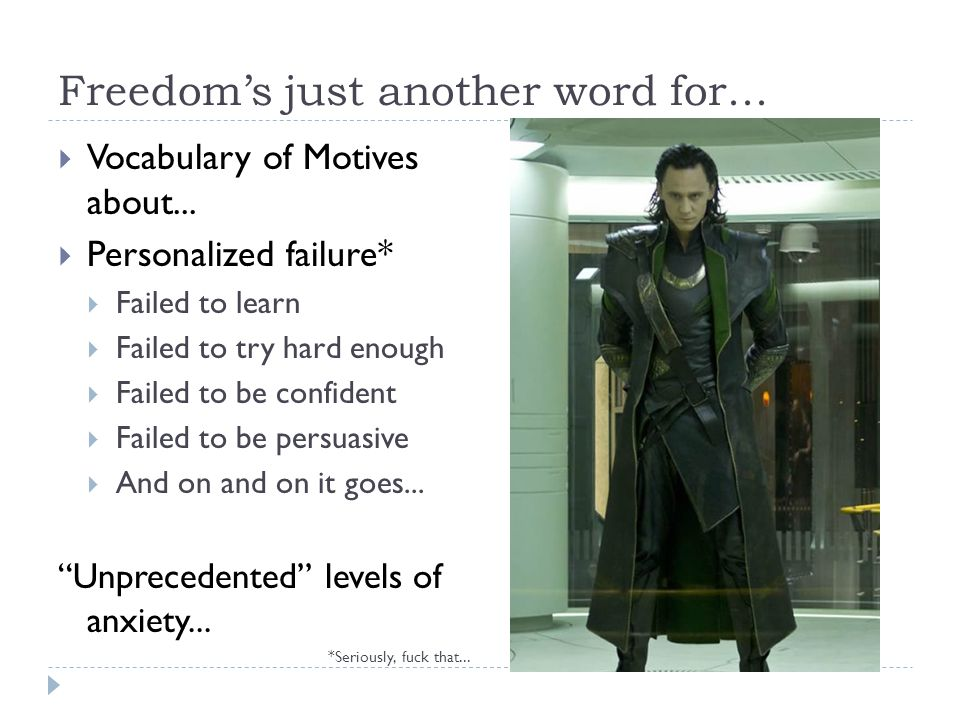 Freedom's just another word for...  Vocabulary of Motives about...  Personalized failure*  Failed to learn  Failed to try hard enough  Failed to