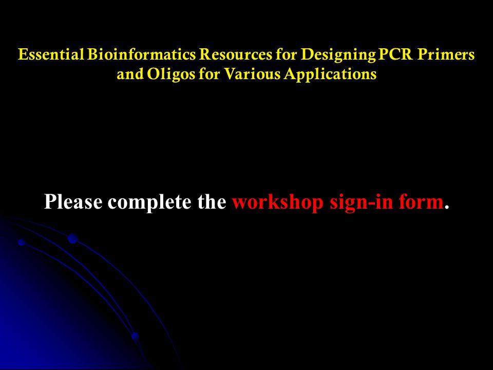 General Purpose PCR Primer Design Tool – PerlPrimer Web Site: http://perlprimer.sourceforge.net/index.html PerlPrimer screenshots: http://perlprimer.sourceforge.net/screenshots.html More Info: http://www.hsls.pitt.edu/guides/genetics/obrc/dna/pcr_oligos/URL1167845497/info