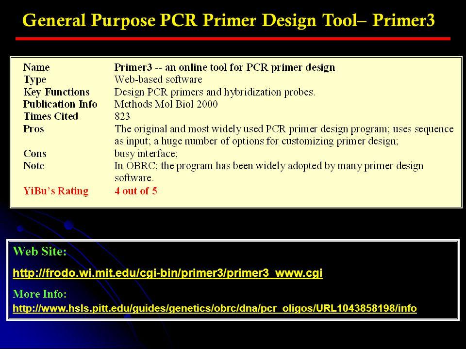 General Purpose PCR Primer Design Tool– Primer3 Web Site: http://frodo.wi.mit.edu/cgi-bin/primer3/primer3_www.cgi More Info: http://www.hsls.pitt.edu/