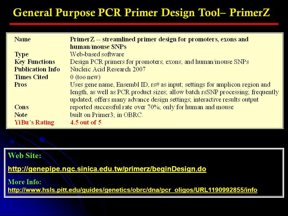 General Purpose PCR Primer Design Tool– PrimerZ Web Site: http://genepipe.ngc.sinica.edu.tw/primerz/beginDesign.do More Info: http://www.hsls.pitt.edu