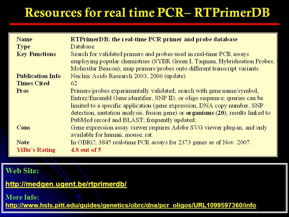 Resources for real time PCR– RTPrimerDB Web Site: http://medgen.ugent.be/rtprimerdb/ More Info: http://www.hsls.pitt.edu/guides/genetics/obrc/dna/pcr_
