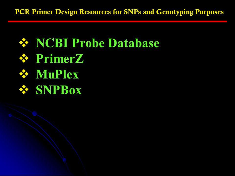 PCR Primer Design Resources for SNPs and Genotyping Purposes  NCBI Probe Database  PrimerZ  MuPlex  SNPBox