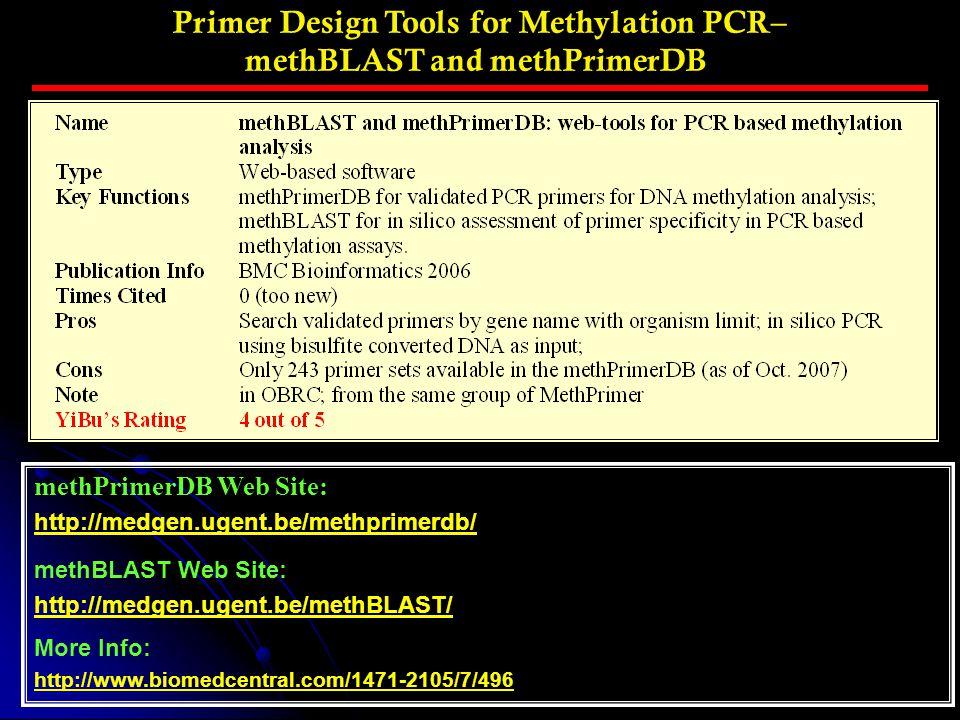 Primer Design Tools for Methylation PCR– methBLAST and methPrimerDB methPrimerDB Web Site: http://medgen.ugent.be/methprimerdb/ methBLAST Web Site: ht
