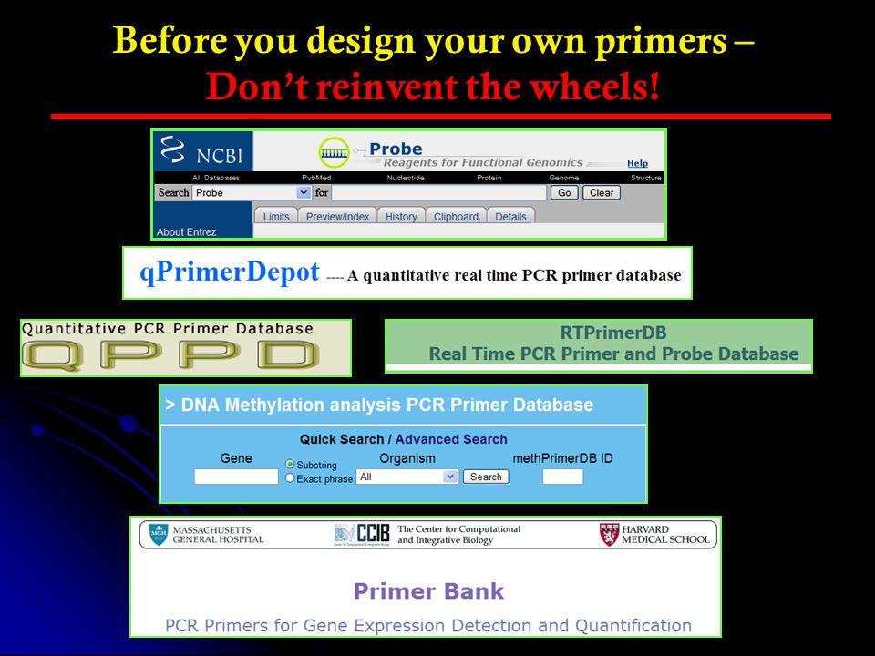 Resources for real time PCR– RTPrimerDB Web Site: http://medgen.ugent.be/rtprimerdb/ More Info: http://www.hsls.pitt.edu/guides/genetics/obrc/dna/pcr_oligos/URL1099597360/info http://www.hsls.pitt.edu/guides/genetics/obrc/dna/pcr_oligos/URL1099597360/info