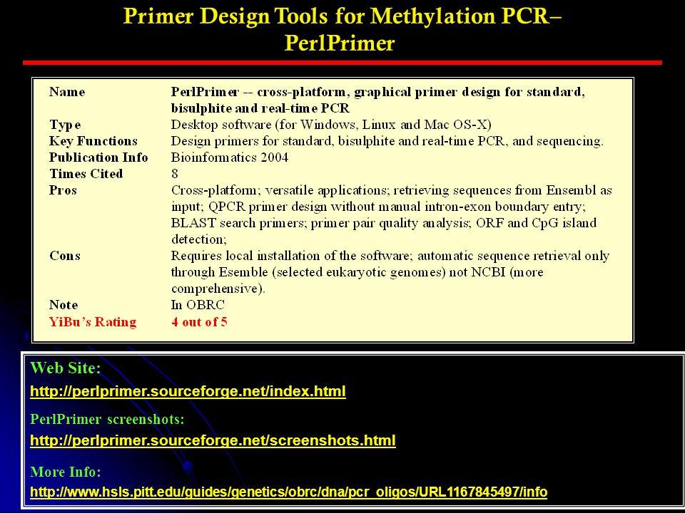 Primer Design Tools for Methylation PCR– PerlPrimer Web Site: http://perlprimer.sourceforge.net/index.html PerlPrimer screenshots: http://perlprimer.s