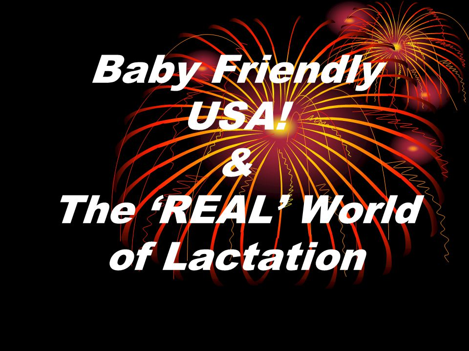 Baby Friendly USA! & The 'REAL' World of Lactation