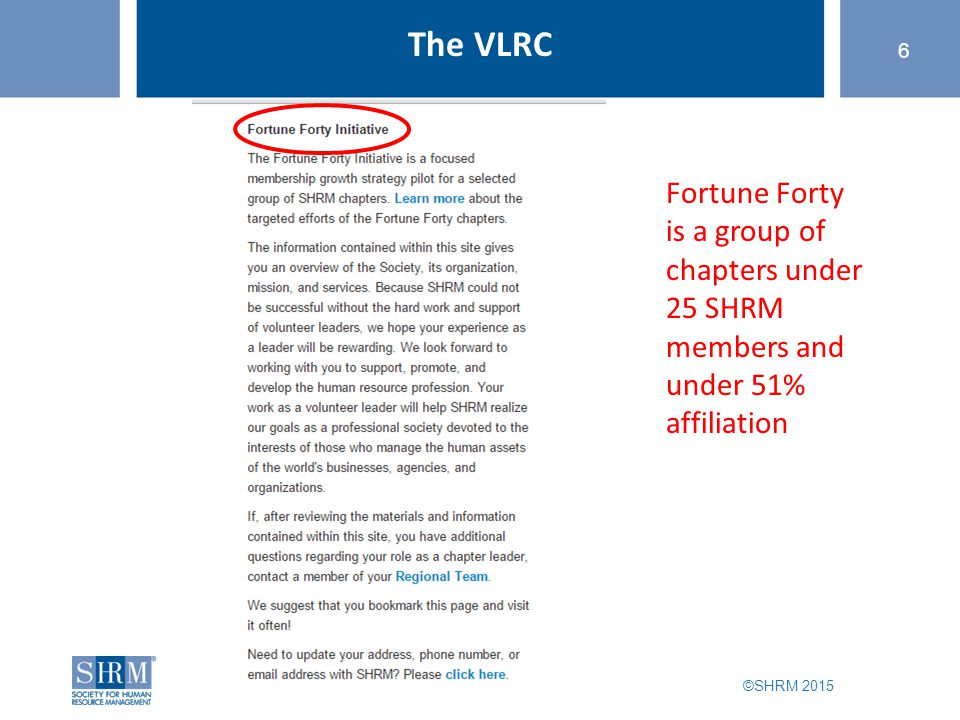 ©SHRM 2015 6 The VLRC Fortune Forty is a group of chapters under 25 SHRM members and under 51% affiliation