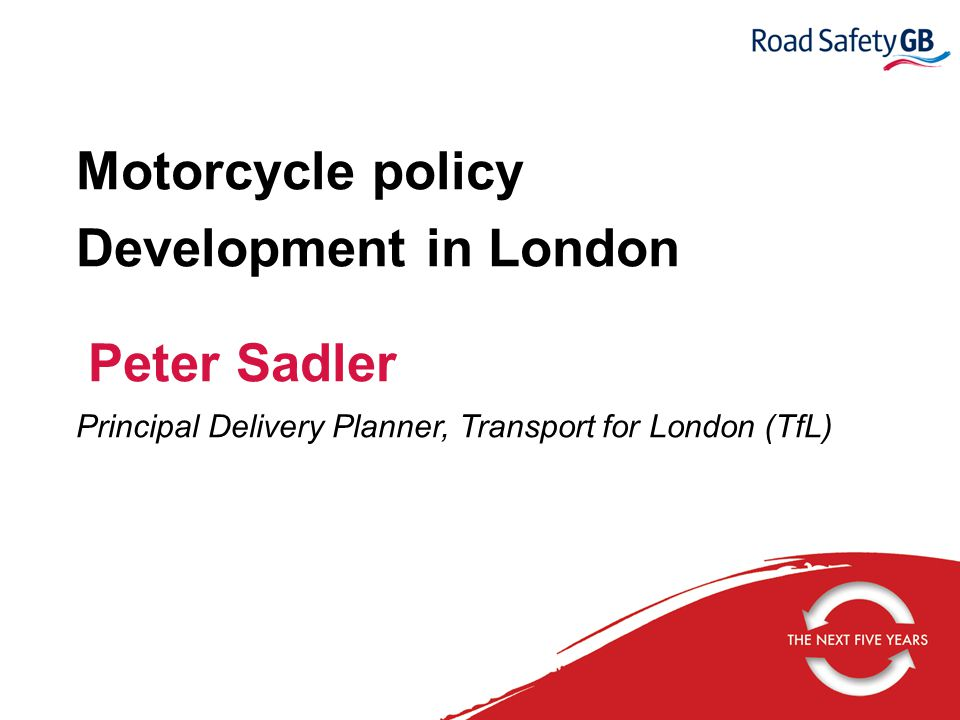 Motorcycle policy Development in London Principal Delivery Planner, Transport for London (TfL) Peter Sadler