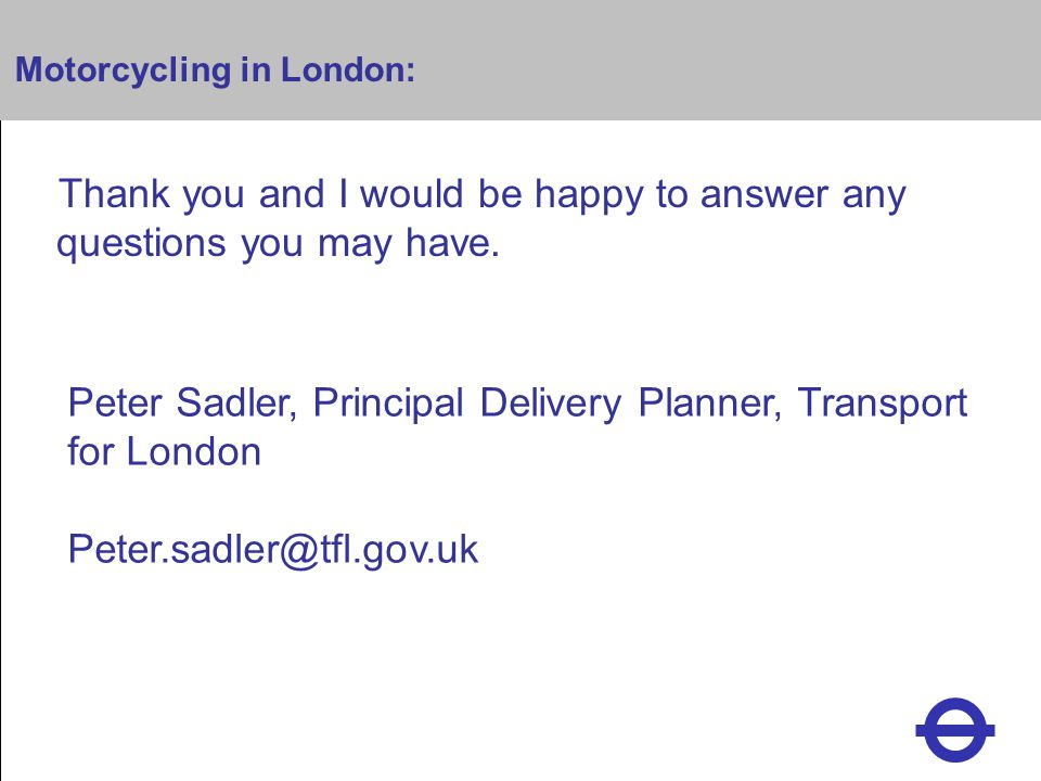 Heading Motorcycling in London: Thank you and I would be happy to answer any questions you may have.