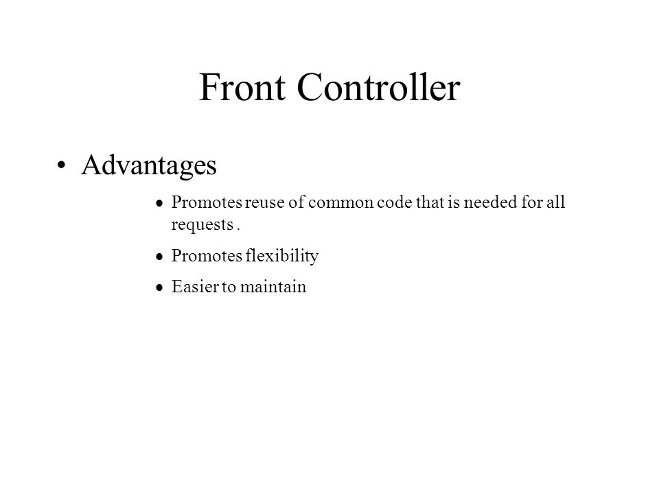 Front Controller Advantages  Promotes reuse of common code that is needed for all requests.