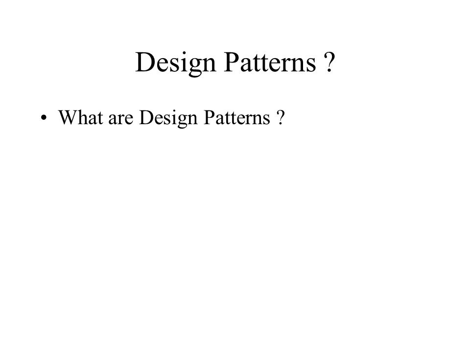 Design Patterns . Design Patterns capture solutions that have developed and evolved over time.
