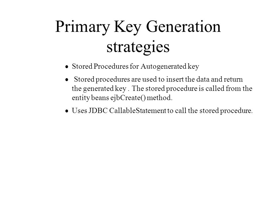 Primary Key Generation strategies  Stored Procedures for Autogenerated key  Stored procedures are used to insert the data and return the generated key.
