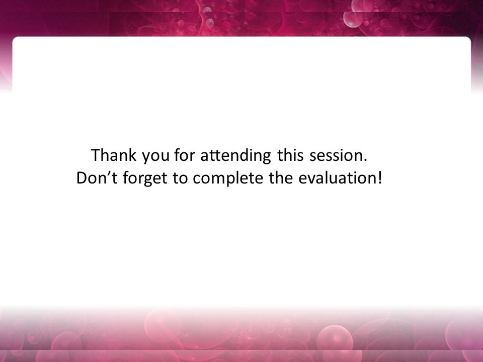Thank you for attending this session. Don't forget to complete the evaluation!