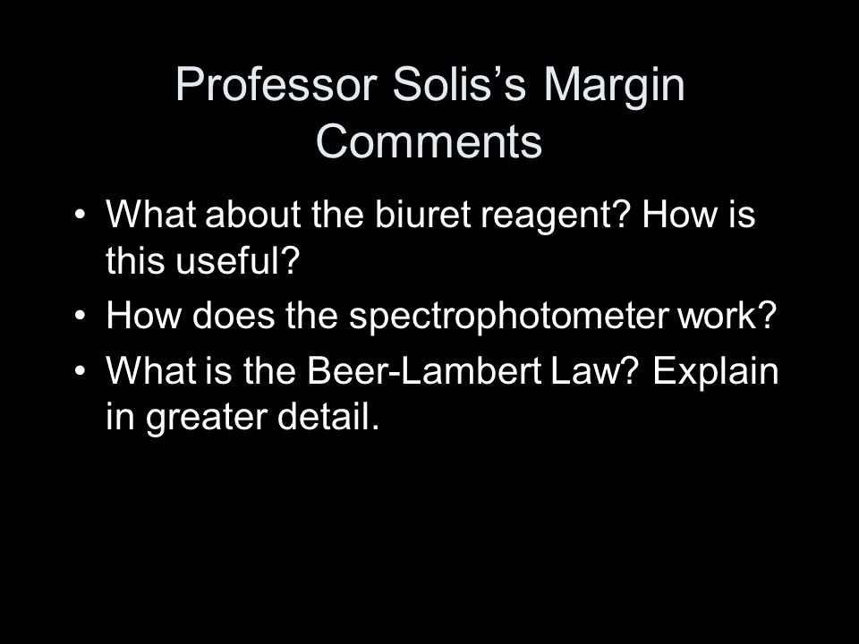 Professor Solis's Margin Comments What about the biuret reagent? How is this useful? How does the spectrophotometer work? What is the Beer-Lambert Law