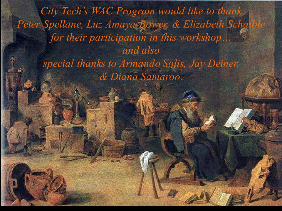 City Tech's WAC Program would like to thank Peter Spellane, Luz Amaya-Bower, & Elizabeth Schaible for their participation in this workshop… and also special thanks to Armando Solis, Jay Deiner, & Diana Samaroo.