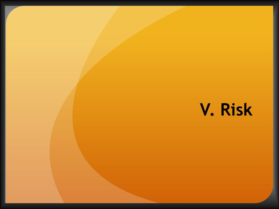 V. Risk