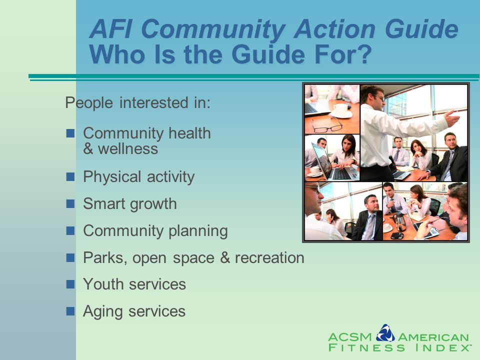 AFI Community Action Guide Who Is the Guide For.