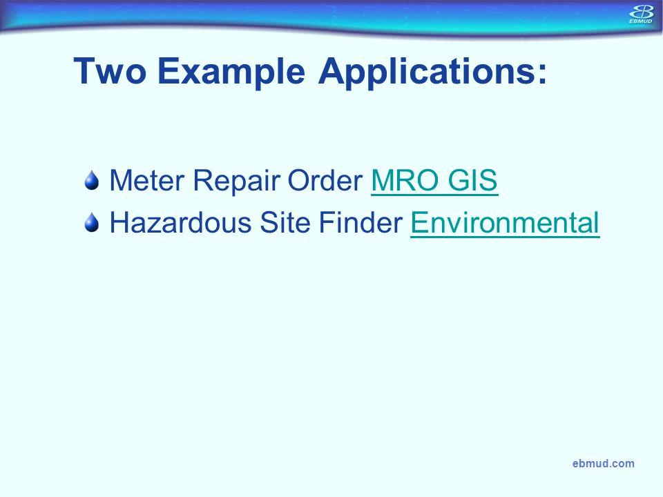 ebmud.com Two Example Applications: Meter Repair Order MRO GISMRO GIS Hazardous Site Finder EnvironmentalEnvironmental
