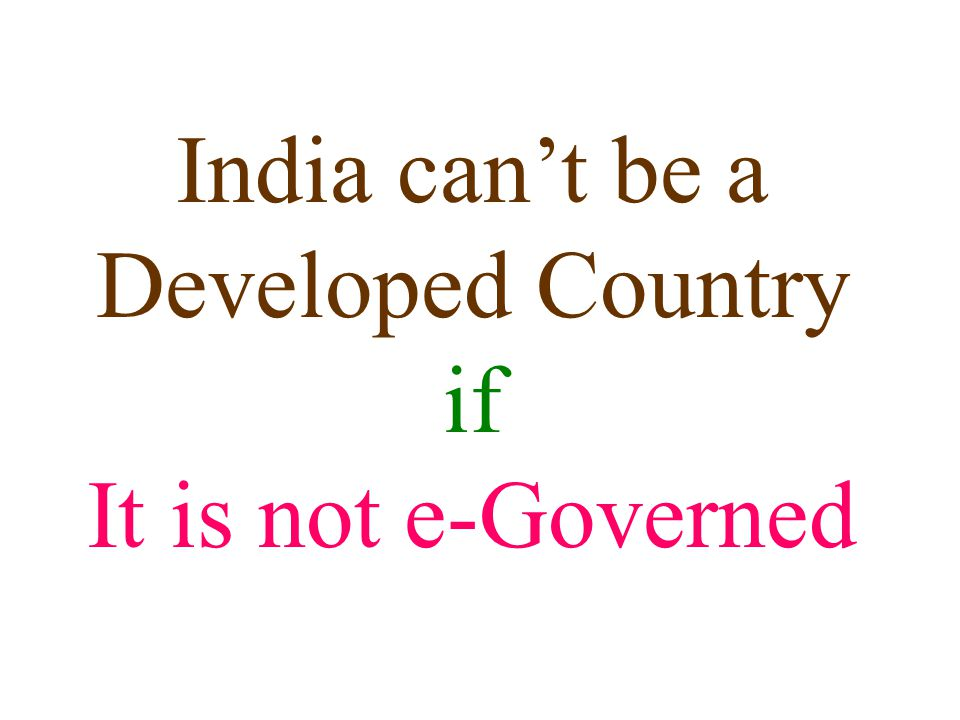 India can't be a Developed Country if It is not e-Governed