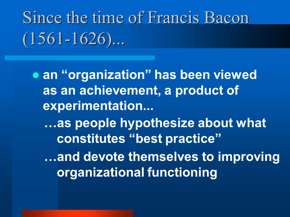 Since the time of Francis Bacon (1561-1626)...
